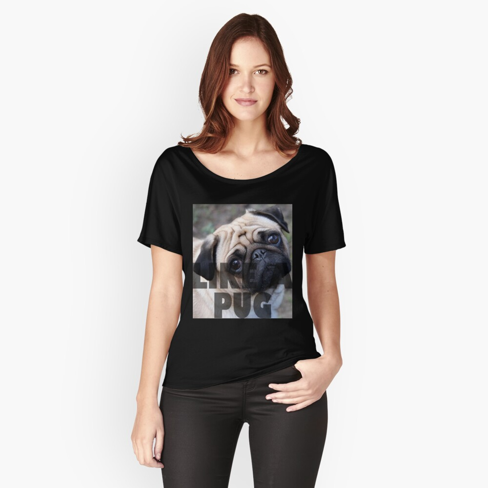 Like a Pug Women's Relaxed Fit T-Shirt Front