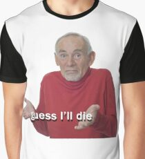 Guess I'll Die Graphic T-Shirt