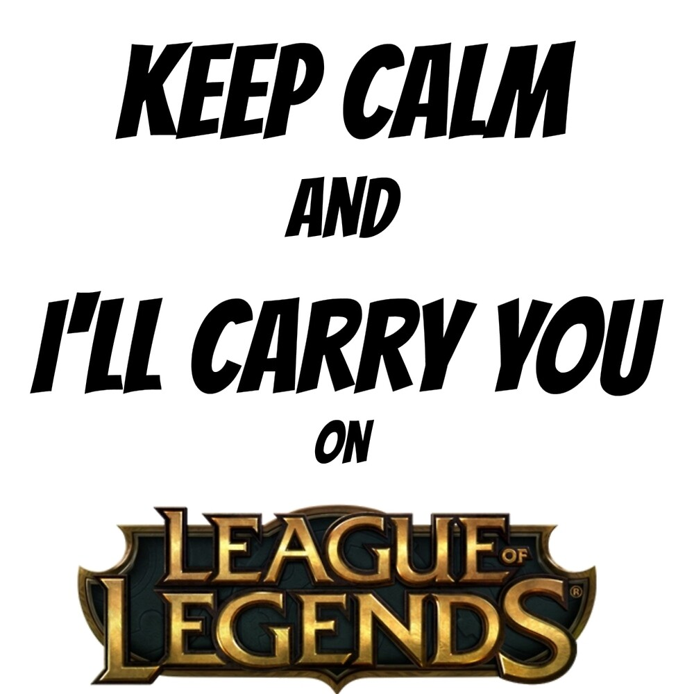 Keep calm and I'll carry you on LoL by luminousxo