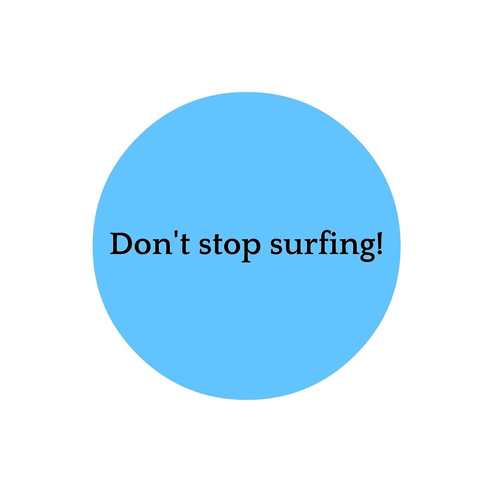 Don't Stop Surfing!  by mitchelltaylor