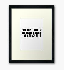 Granny shiftin' not double clutchin' like you should Framed Print