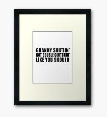 Granny shiftin' not double clutchin' like you should Framed Print