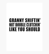 Granny shiftin' not double clutchin' like you should Photographic Print