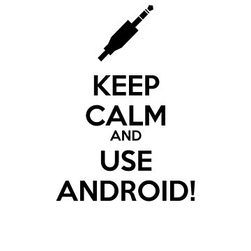 KEEP CALM AND USE ANDROID! by EliteLifeDesign