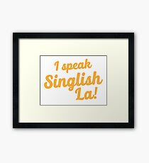 I speak Singlish la! Framed Print