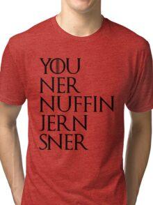 You Kner Nuffin Jern Sner Tri-blend T-Shirt