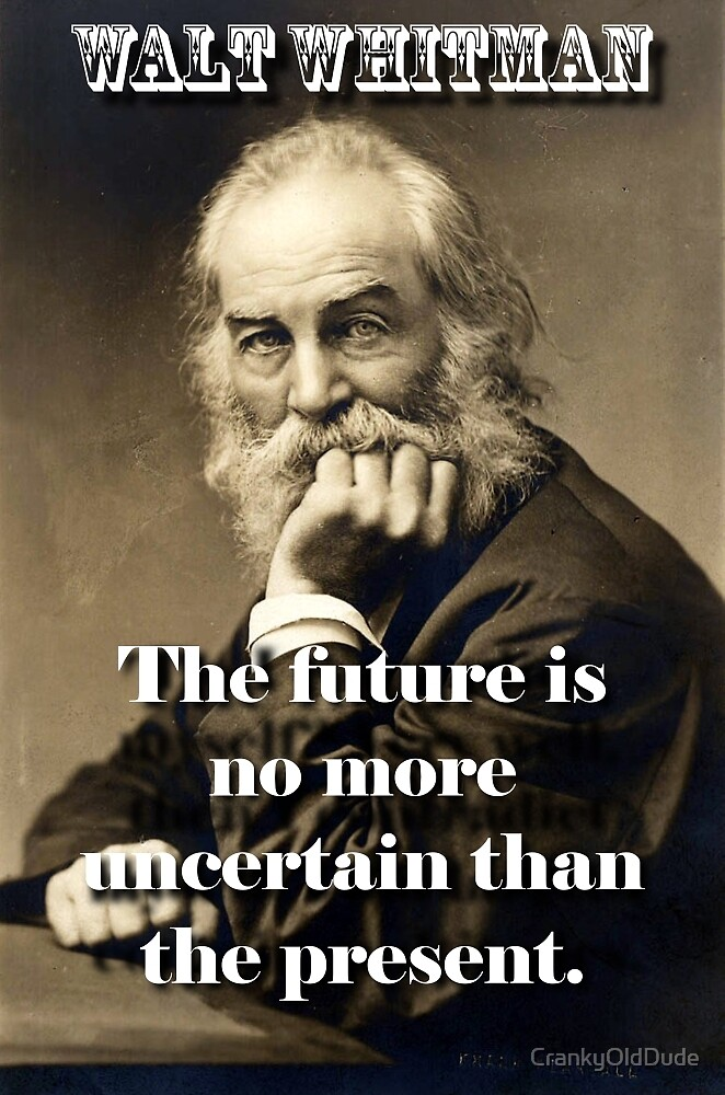 The Future Is No More Uncertain - Whitman by CrankyOldDude