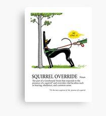 Greyhound Glossary: Squirrel Override Canvas Print