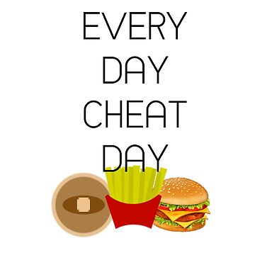 Every Day Cheat Day by doubleOG