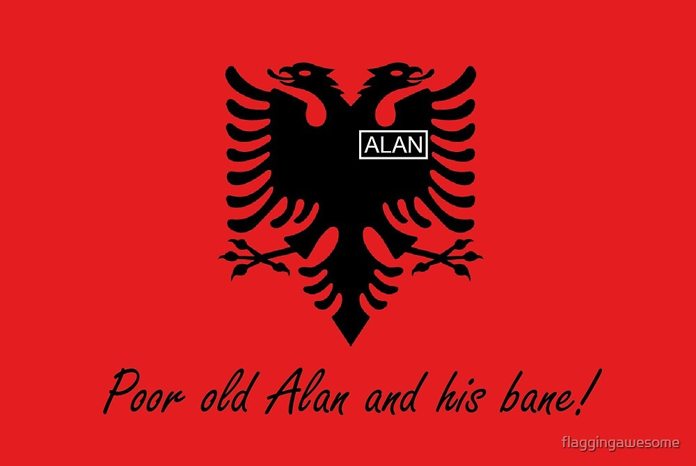 Albania - Poor old Alan and his bane! - by Flagging Awesome by flaggingawesome
