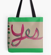 Yes! Be a Yes person! Say Yes! Tote Bag