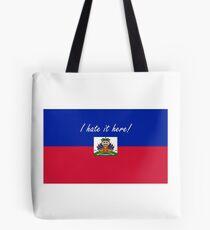 Haiti - I hate it here! - Flagging Awesome Tote Bag