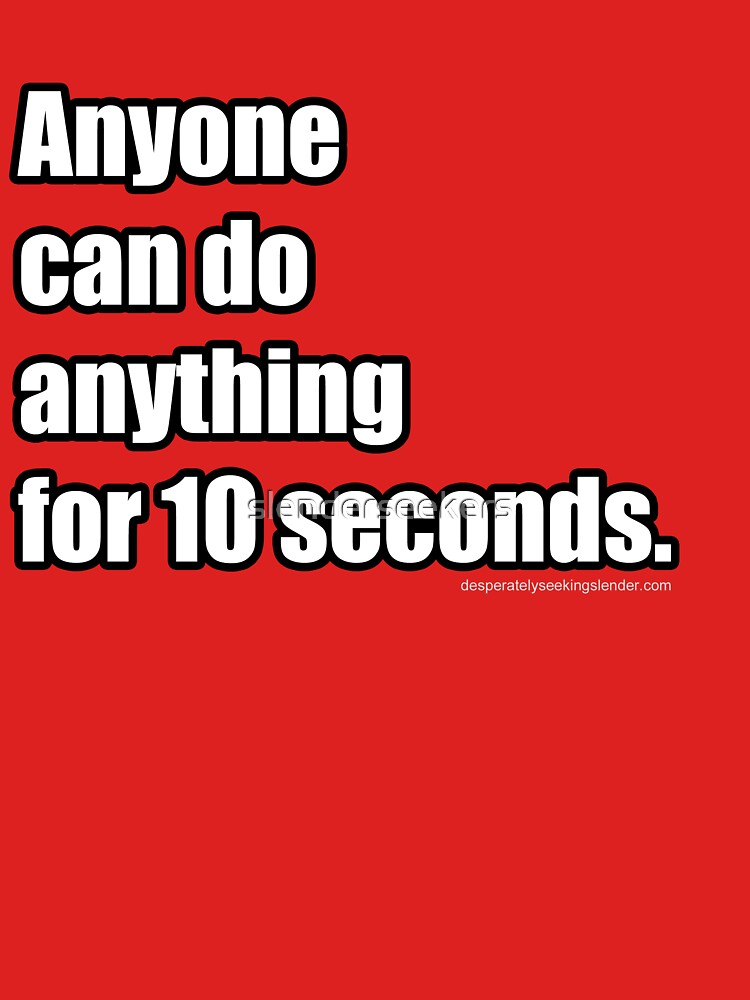 Anyone can do anything for 10 seconds by slenderseekers
