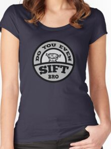 Do You Even Sift Bro? Women's Fitted Scoop T-Shirt