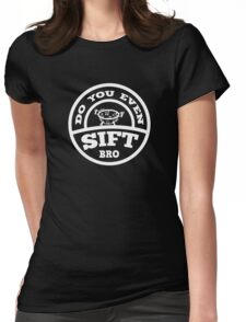 Do You Even Sift Bro? Womens Fitted T-Shirt