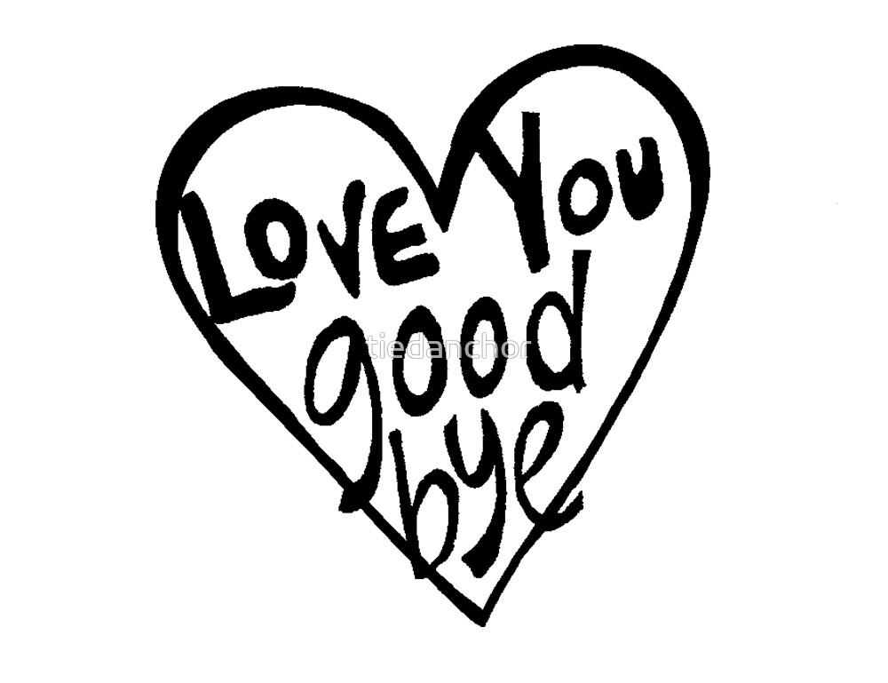 love you goodbye by tiedanchor