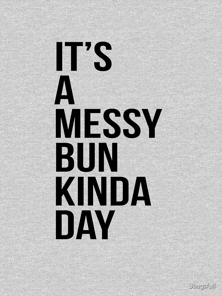 It's a messy bun kinda day by 3bagsfull