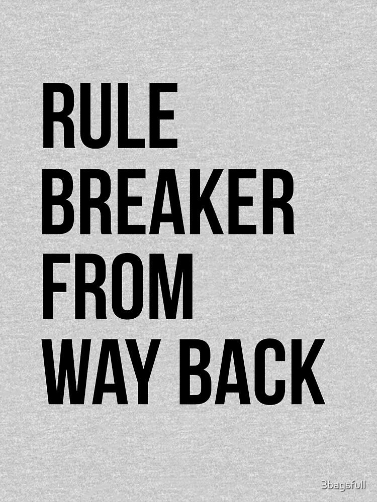 Rule breaker from way back by 3bagsfull