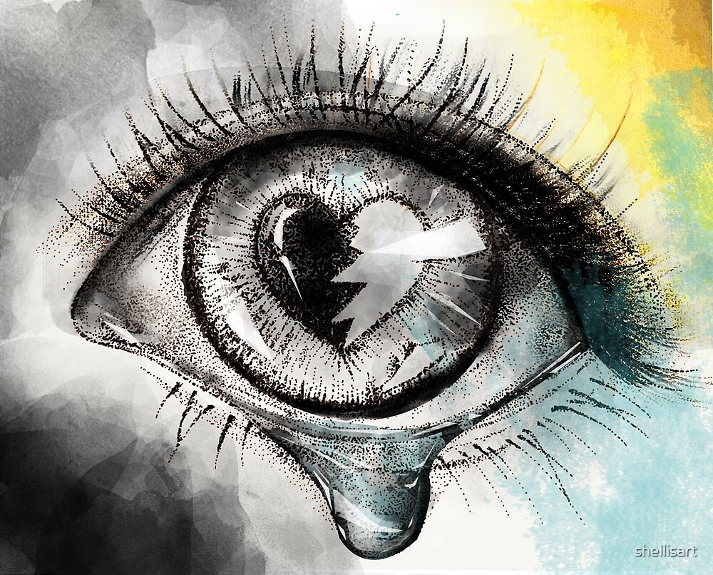 Tears From The Eye Of A Broken Heart By Shellisart Redbubble