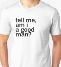 Dr Who - Tell me, am I a good man? T-Shirt