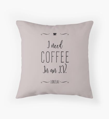 I need coffee in an I.V. Throw Pillow