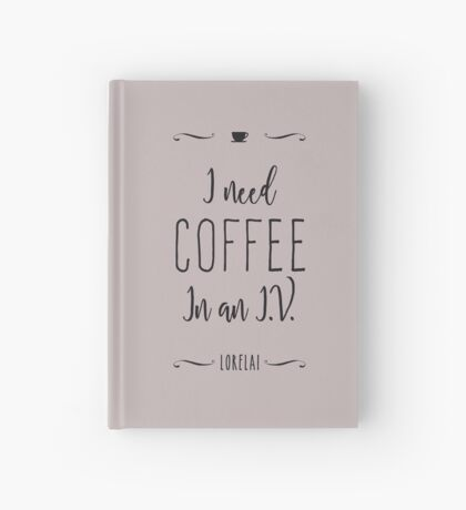 I need coffee in an I.V. Hardcover Journal