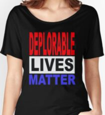 DEPLORABLE LIVES MATTER 1 Women's Relaxed Fit T-Shirt