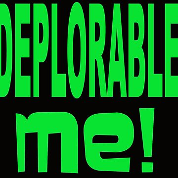 DEPLORABLE ME 1 by MARTYMAGUS1