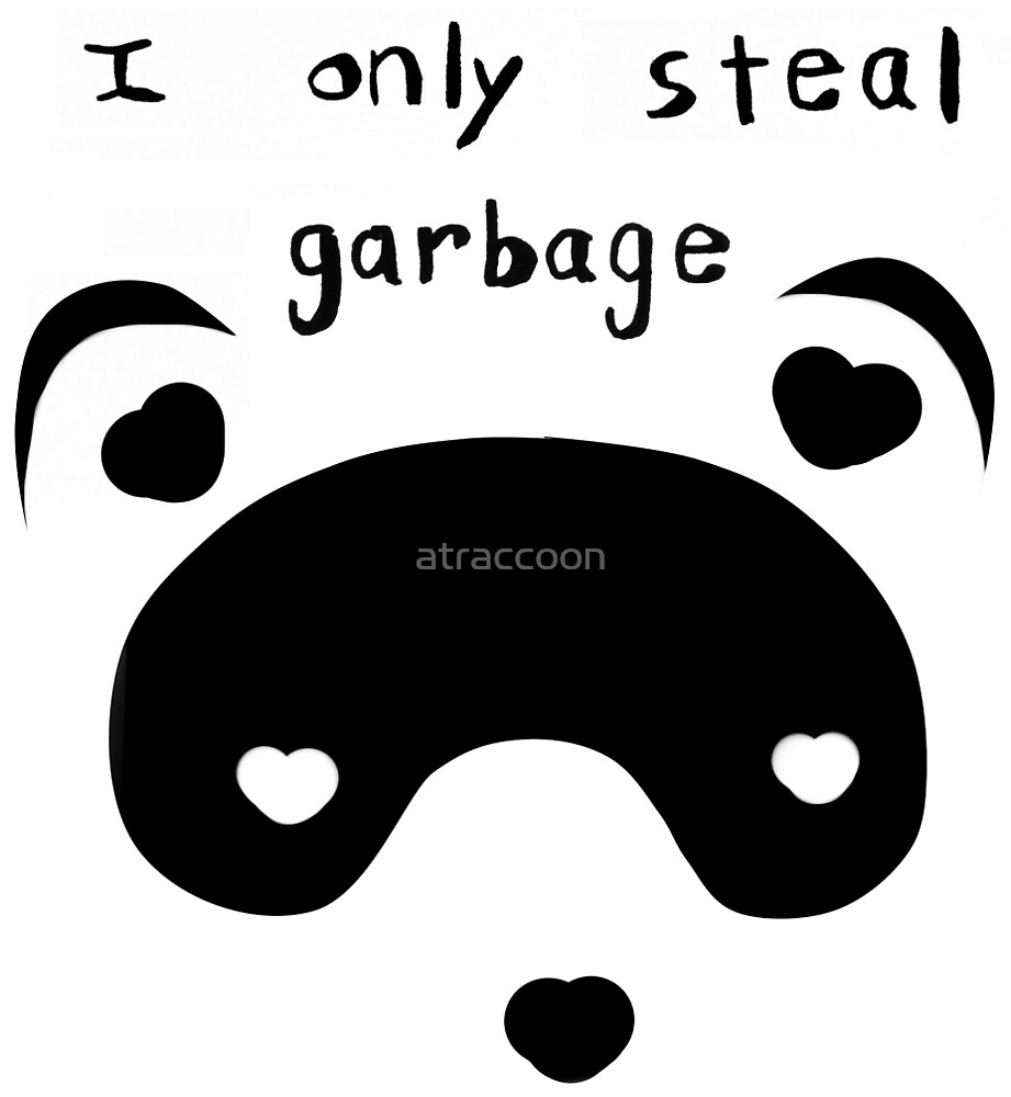 I Only Steal Garbage by atraccoon
