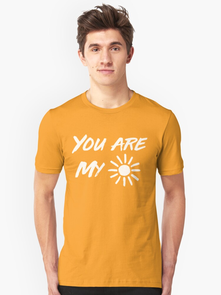 You are my sunshine Unisex T-Shirt Front