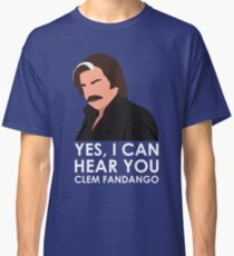 Yes, I can hear you Clem Fandango. Classic T-Shirt