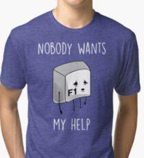 Nobody Wants My Help Tri-blend T-Shirt