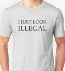 I Just Look Illegal Unisex T-Shirt