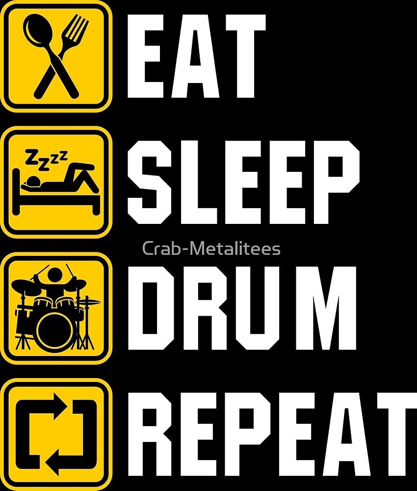 Eat Sleep Drum Repeat by Crab-Metalitees