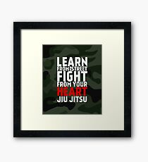 LEARN from the street FIGHT from your HEART Jiu Jitsu Framed Print