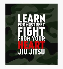 LEARN from the street FIGHT from your HEART Jiu Jitsu Photographic Print