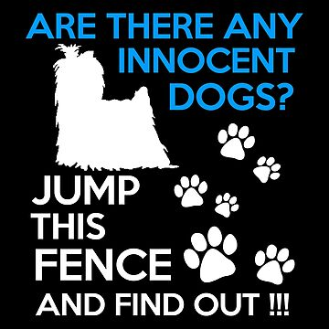Yorkie - Are There Any Innocent Dogs Jump This Fence And Find Out T-shirts by melissagordon