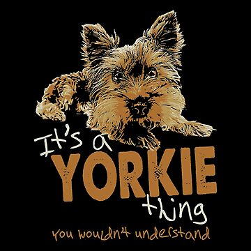 Yorkie - It's A Yorkie Thing You Wouldn't Understand T-shirts by melissagordon