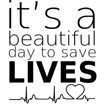 It's A Beautiful Day To save Lives by kalamadali111