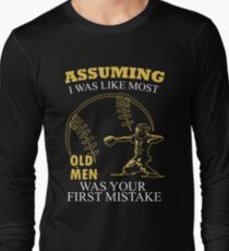 Baseball - Assuming I Was Like Most Old Men Was Your First Mistake T-shirts Long Sleeve T-Shirt
