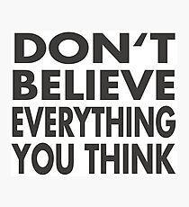 Don't believe everything you think Photographic Print