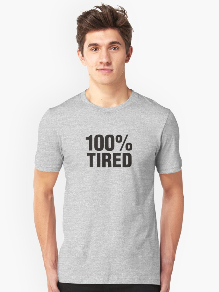 100% Tired Funny Logo Unisex T-Shirt Front