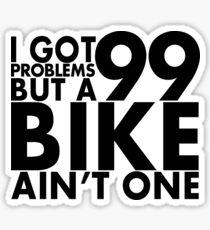 I got 99 problems but a bike ain't one Sticker