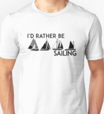 I'D RATHER BE SAILING SAIL BOAT SAILBOAT YACHT YACHTING ID Unisex T-Shirt