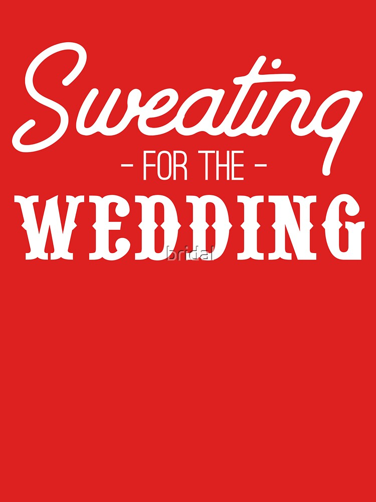 Sweating for the wedding by bridal