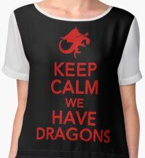 Keep Calm We Have Dragons Chiffon Top