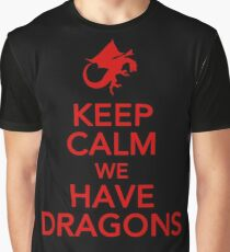 Keep Calm We Have Dragons Graphic T-Shirt
