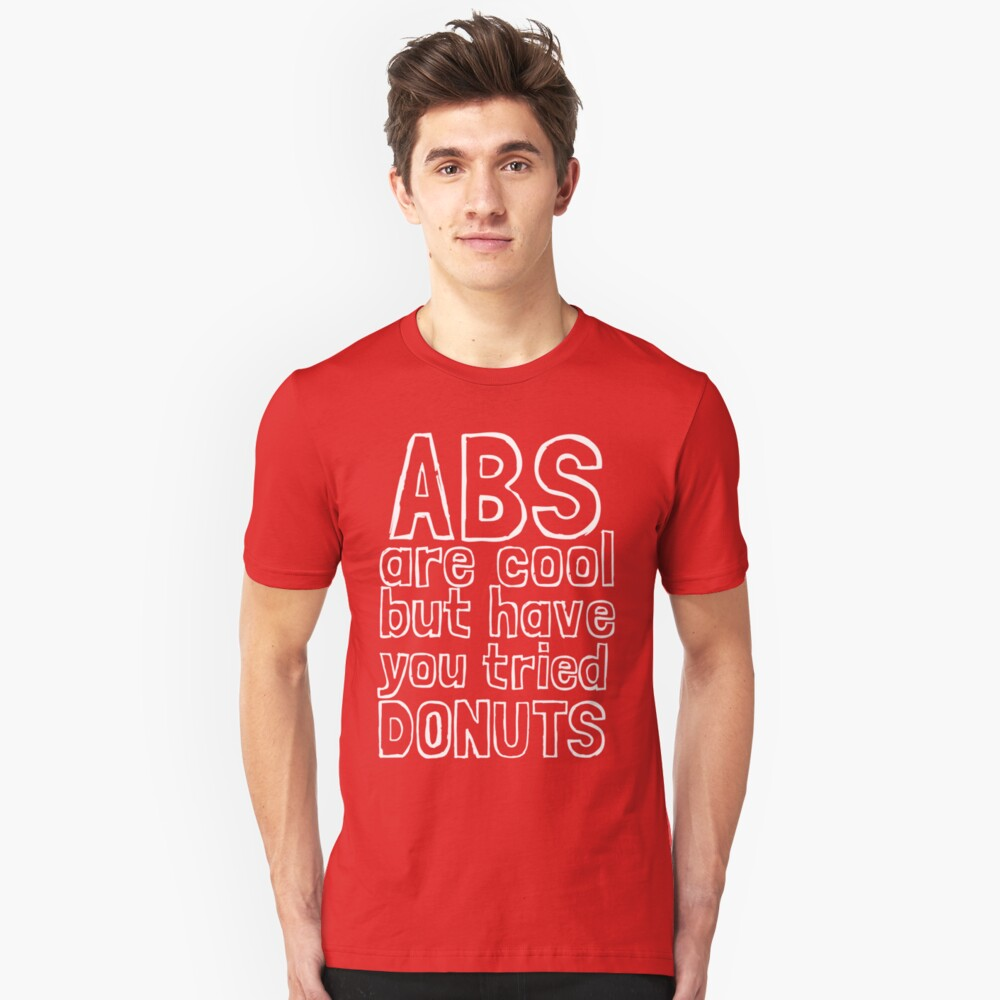 ABS are cool but have you tried donuts Unisex T-Shirt Front
