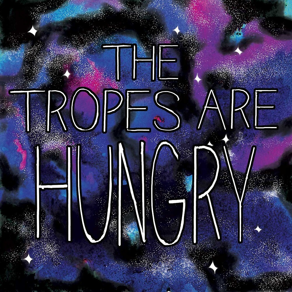 The Tropes are Hungry by Tess Mickle