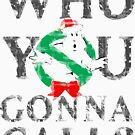 Christmas GhostBusters - Who You Gonna Call?  by HomeTimeArt